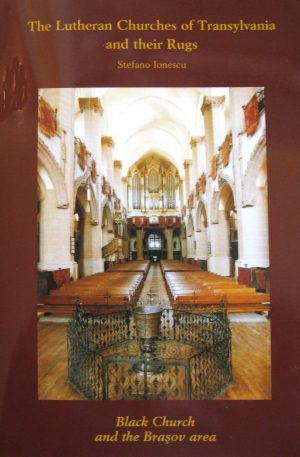 The Lutheran Churches of Transylvania and their Rugs: Black Church and the Brasov Area