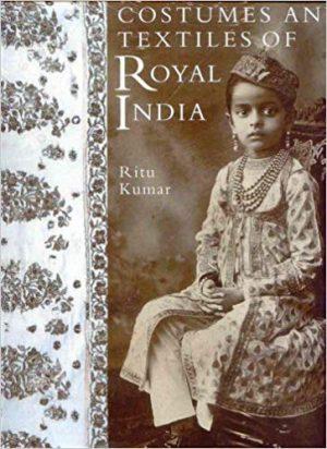 Costumes and Textiles of Royal India - Ritu Kumar - Hardcover