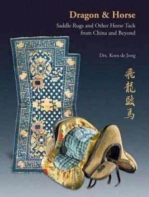 Dragon and Horse: Saddle Rugs and Other Horse Tack from China and Beyond