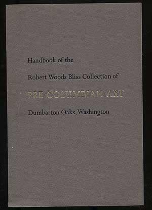 Handbook of the Robert Woods Bliss Collection of Pre-Columbian Art, Dumbarton Oaks, Washington