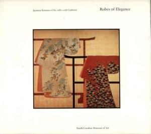 Robes of Elegance: Japanese Kimonos of the Sixteenth Through Twentieth Centuries