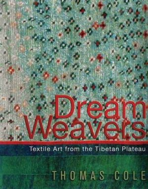 Dream Weavers: Textile Art from the Tibetan Plateau