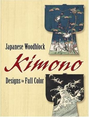 Japanese Woodblock Kimono Designs in Full Color (Dover Pictorial Archive Series)