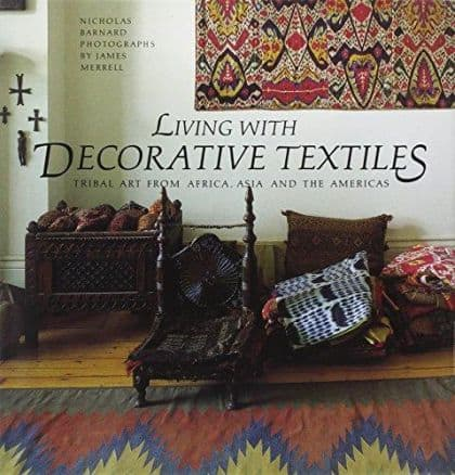 Living wth Decorative Textiles: Trbal Art From Africa, Asia and the Americas
