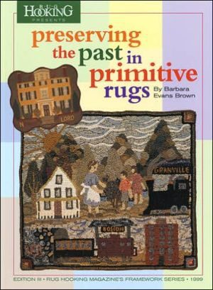 Preserving The Past In Primitive Rugs (Edition III, Rug Hooking Magazine's Framework)