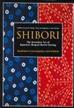Shibori, The Inventive Art of Japanese Shaped Resist Dyeing