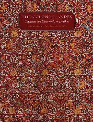 The Colonial Andes: Tapestries and Silverwork, 1530-1830 (Metropolitan Museum of Art Series)