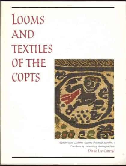 Looms and Textiles of the Copts: First Millennium Egyptian Textiles in the Carl Austin Reitz Collection of the California Academy of Science (Memoirs of the California Academy of Sciences, No. 11.)