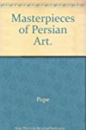 Masterpieces of Persian Art.