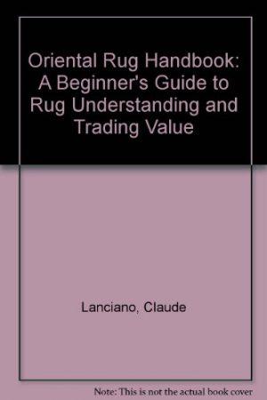 Oriental Rug Handbook: A Beginner's Guide to Rug Understanding and Trading Value